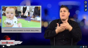 Sign 1 News with Jethro Wooddall - Program uses babies to fight bullying - (ASL - 8.5.18)