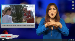 Sign 1 News with Crystal Cousineau - Lowe's helps kid whose lemonade stand was robbed (ASL - 8.7.18)