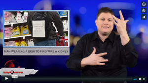 Sign 1 News with Jethro Wooddall - Man wearing a sign to find wife a kidney (ASL - 12.28.18)