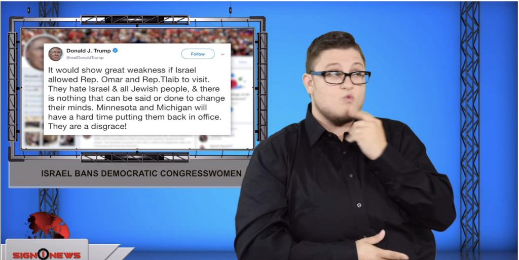 Sign1News anchor Jethro Wooddall - Israel bans democratic congresswomen (ASL - 8.15.19)